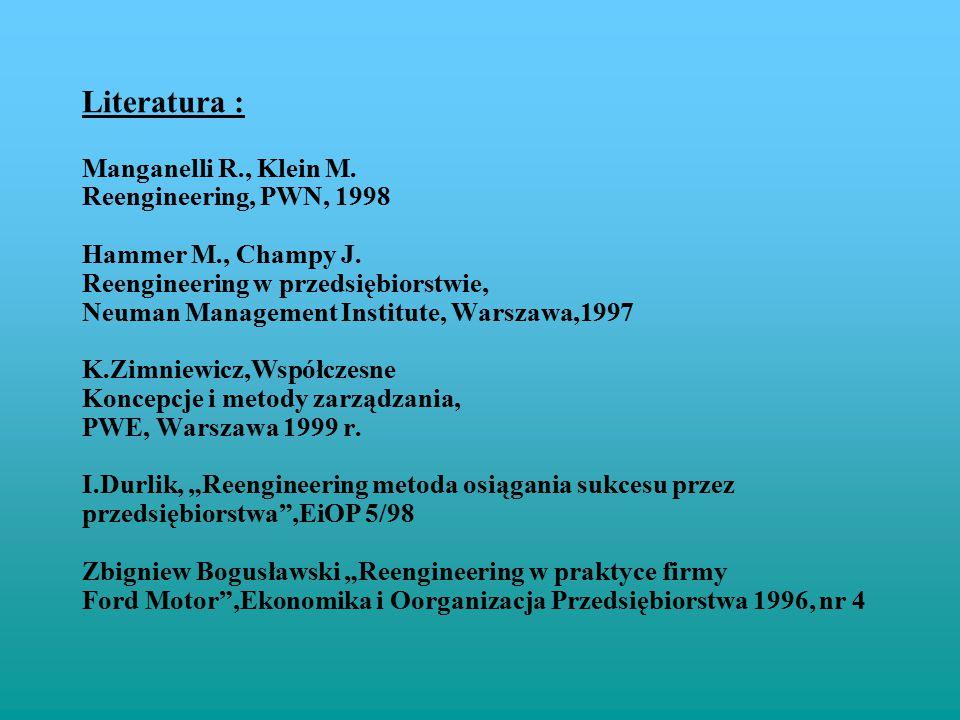 Literatura : Manganelli R., Klein M. Reengineering, PWN, 1998