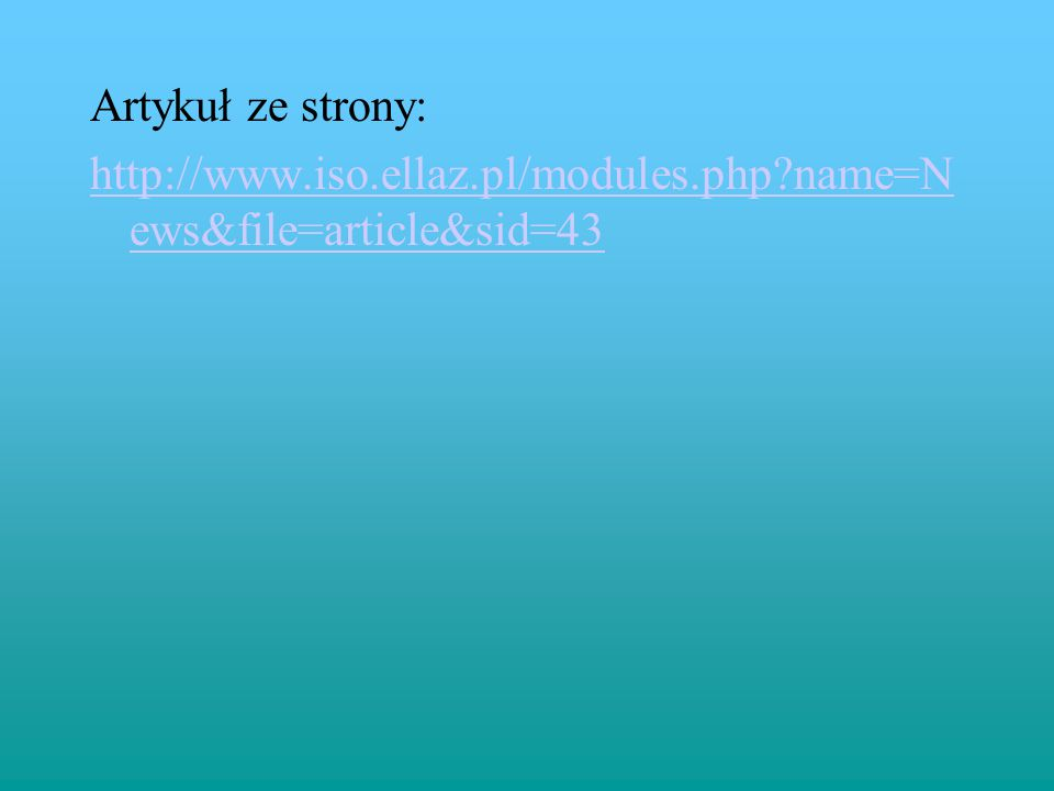 Artykuł ze strony: http://www.iso.ellaz.pl/modules.php name=News&file=article&sid=43