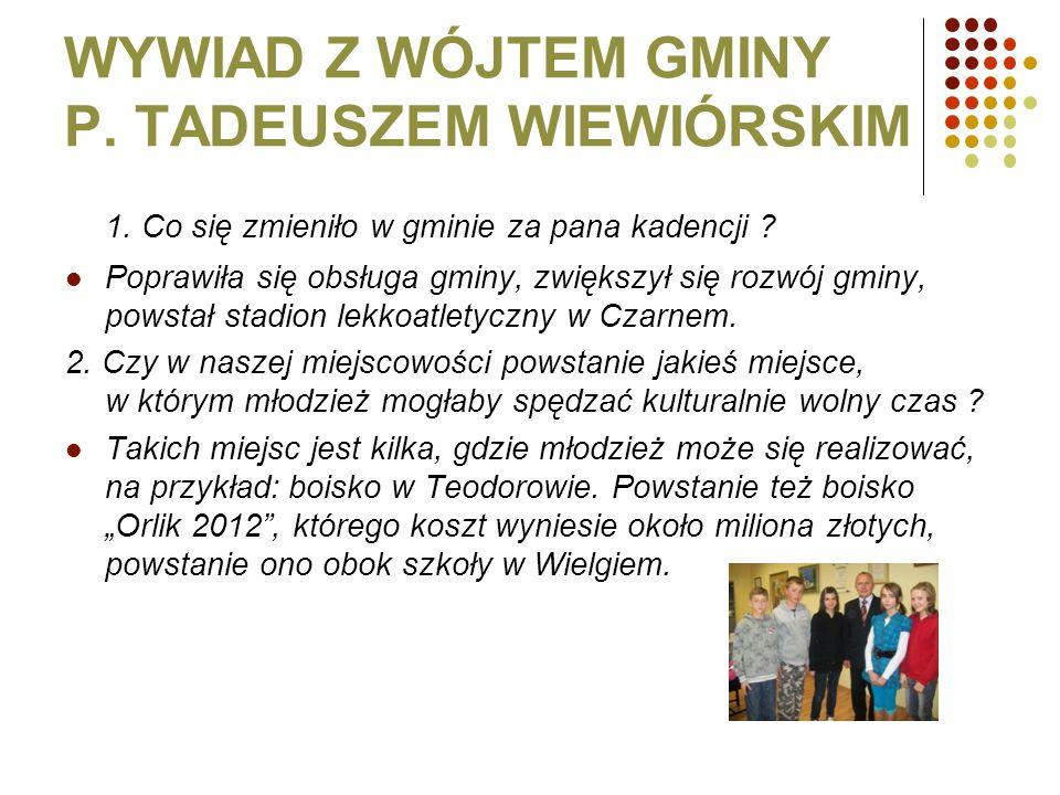 WYWIAD Z WÓJTEM GMINY P. TADEUSZEM WIEWIÓRSKIM