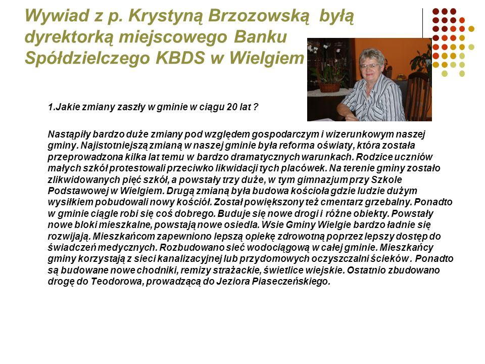 Wywiad z p. Krystyną Brzozowską byłą dyrektorką miejscowego Banku Spółdzielczego KBDS w Wielgiem