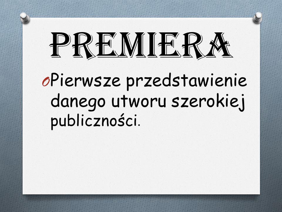 Premiera Pierwsze przedstawienie danego utworu szerokiej publiczności.