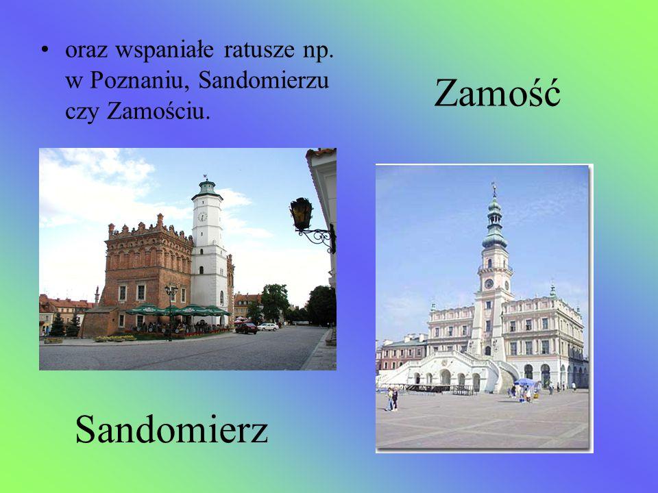 oraz wspaniałe ratusze np. w Poznaniu, Sandomierzu czy Zamościu.