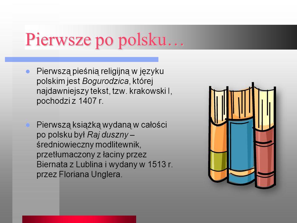 Pierwsze po polsku… Pierwszą pieśnią religijną w języku polskim jest Bogurodzica, której najdawniejszy tekst, tzw. krakowski I, pochodzi z 1407 r.