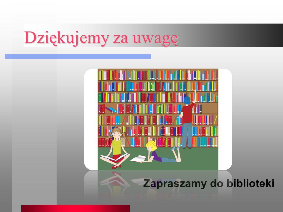 Dziękujemy za uwagę Zapraszamy do biblioteki