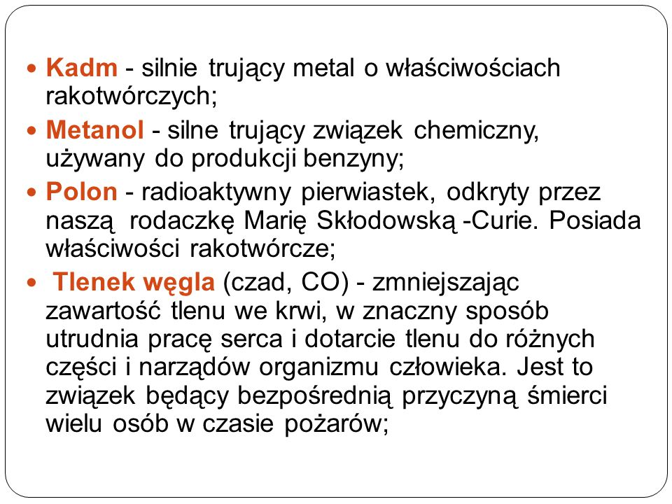 Kadm - silnie trujący metal o właściwościach rakotwórczych;