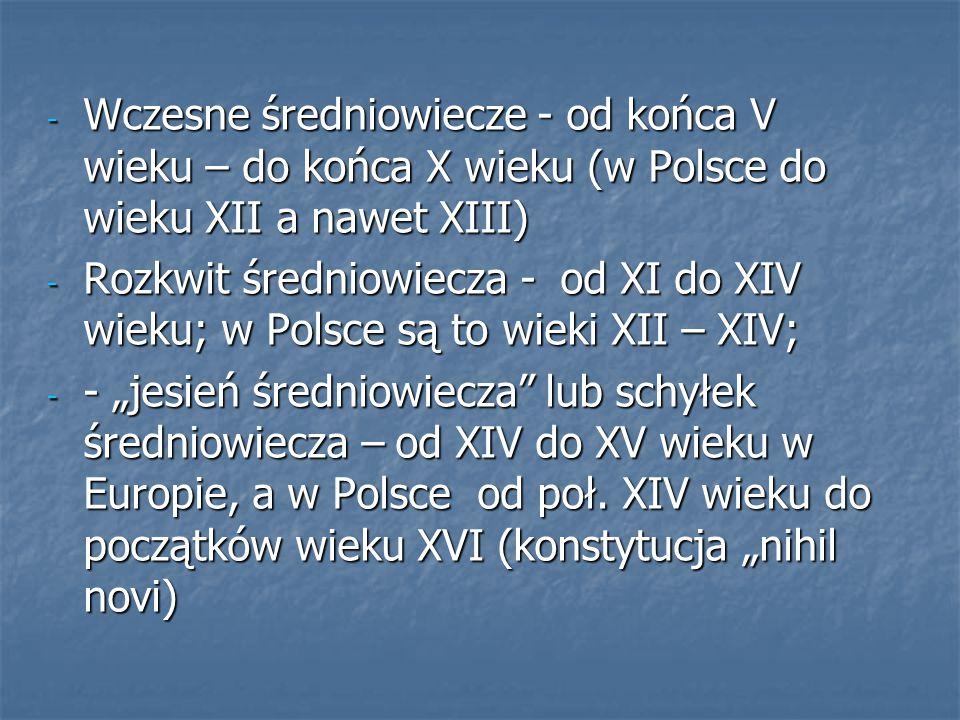 Wczesne średniowiecze - od końca V wieku – do końca X wieku (w Polsce do wieku XII a nawet XIII)
