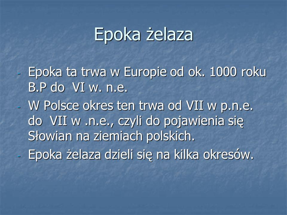 Epoka żelaza Epoka ta trwa w Europie od ok. 1000 roku B.P do VI w. n.e.