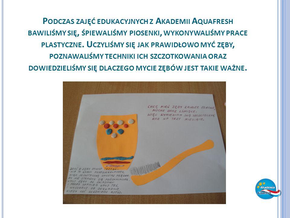 Podczas zajęć edukacyjnych z Akademii Aquafresh bawiliśmy się, śpiewaliśmy piosenki, wykonywaliśmy prace plastyczne.