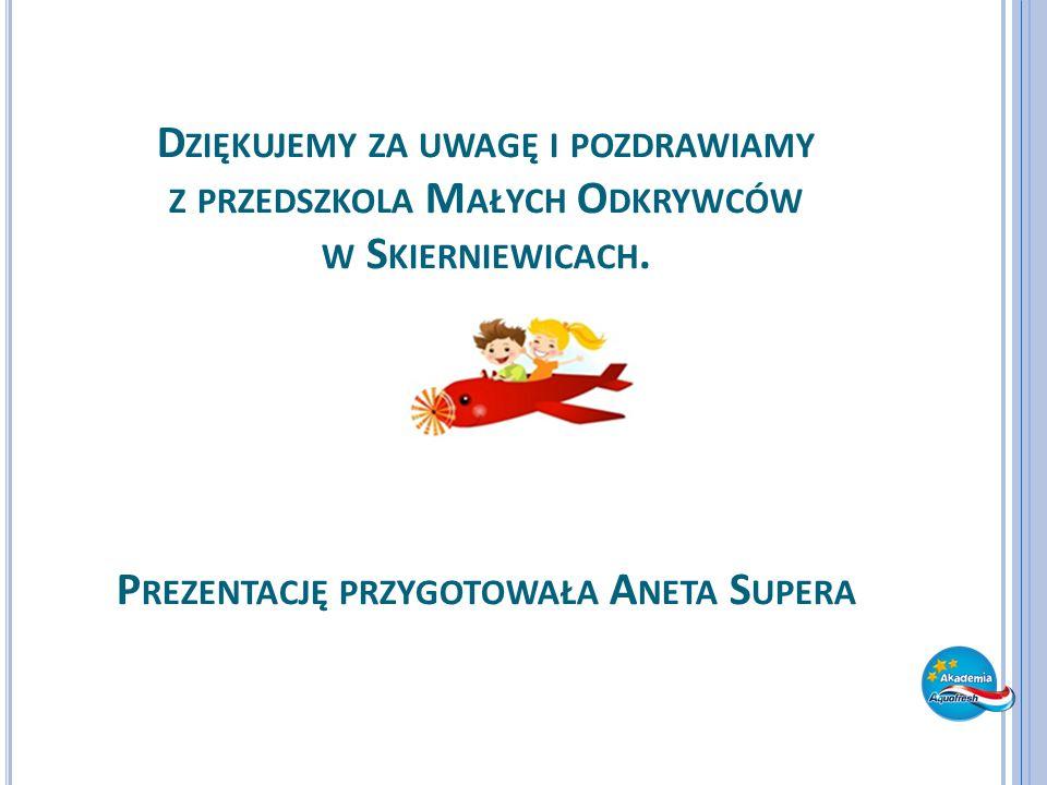 Dziękujemy za uwagę i pozdrawiamy z przedszkola Małych Odkrywców w Skierniewicach.