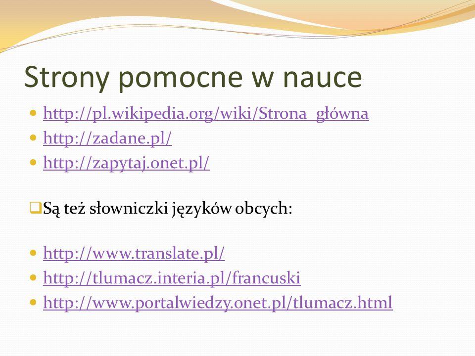 Strony pomocne w nauce http://pl.wikipedia.org/wiki/Strona_główna