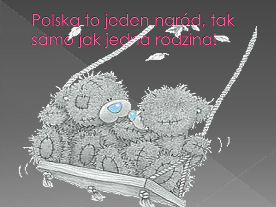Polska to jeden naród, tak samo jak jedna rodzina!