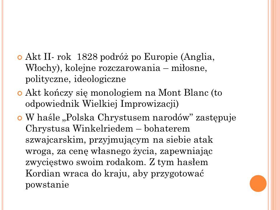 Akt II- rok 1828 podróż po Europie (Anglia, Włochy), kolejne rozczarowania – miłosne, polityczne, ideologiczne