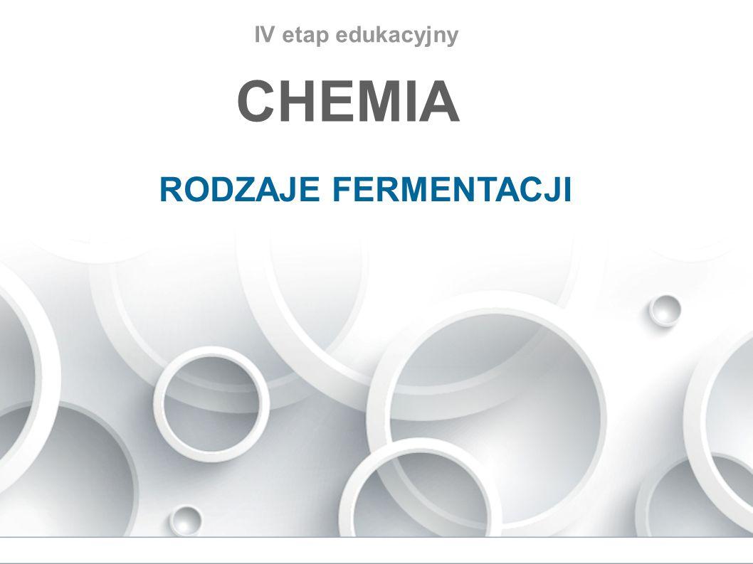 IV etap edukacyjny CHEMIA RODZAJE FERMENTACJI
