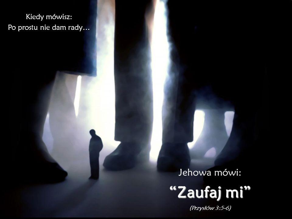 Zaufaj mi Jehowa mówi: Kiedy mówisz: Po prostu nie dam rady…