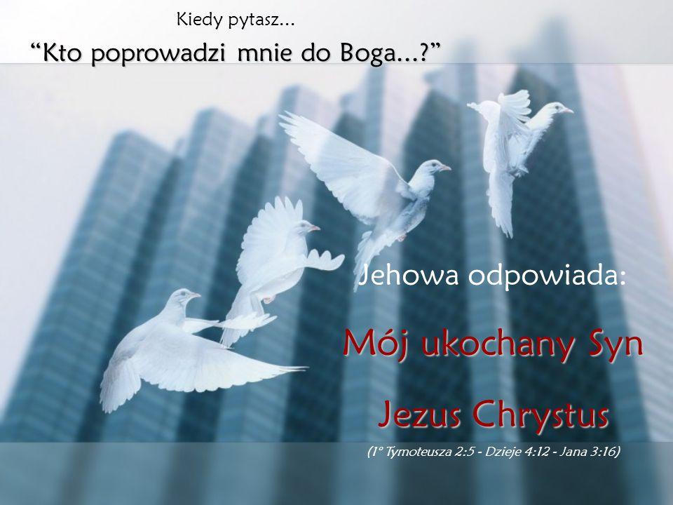 Mój ukochany Syn Jezus Chrystus Jehowa odpowiada: