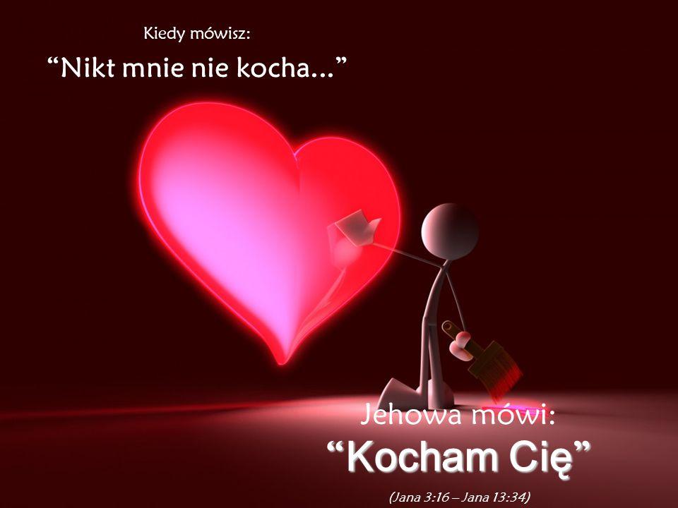 Kocham Cię Jehowa mówi: Nikt mnie nie kocha... Kiedy mówisz: