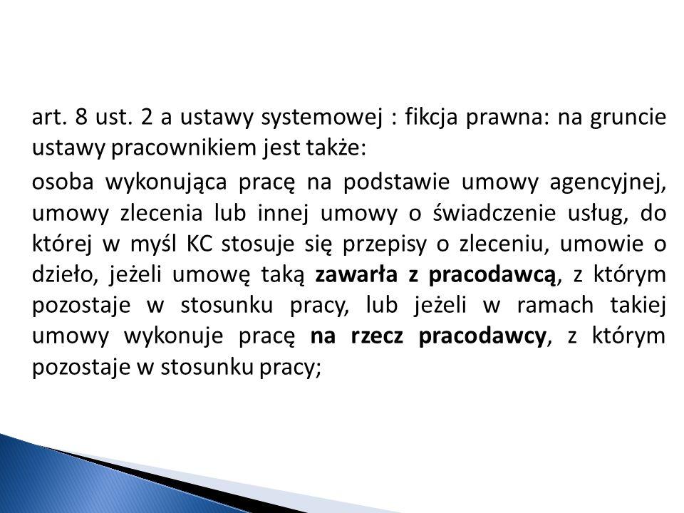 art. 8 ust. 2 a ustawy systemowej : fikcja prawna: na gruncie ustawy pracownikiem jest także: