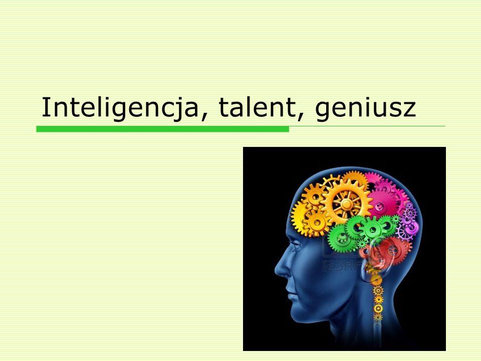 Inteligencja, talent, geniusz