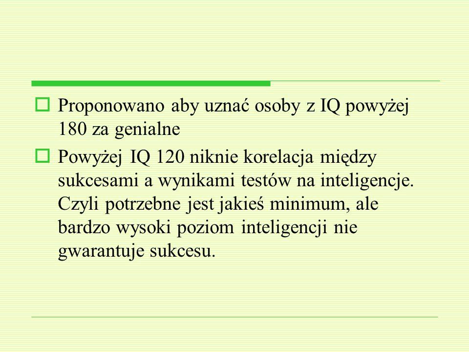 Proponowano aby uznać osoby z IQ powyżej 180 za genialne