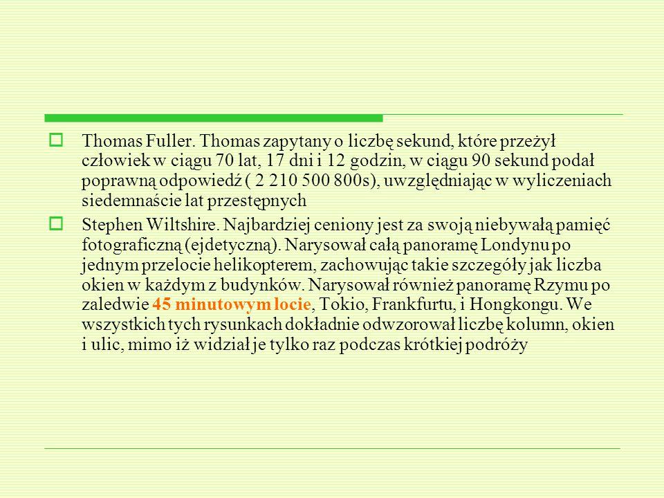 Thomas Fuller. Thomas zapytany o liczbę sekund, które przeżył człowiek w ciągu 70 lat, 17 dni i 12 godzin, w ciągu 90 sekund podał poprawną odpowiedź ( 2 210 500 800s), uwzględniając w wyliczeniach siedemnaście lat przestępnych