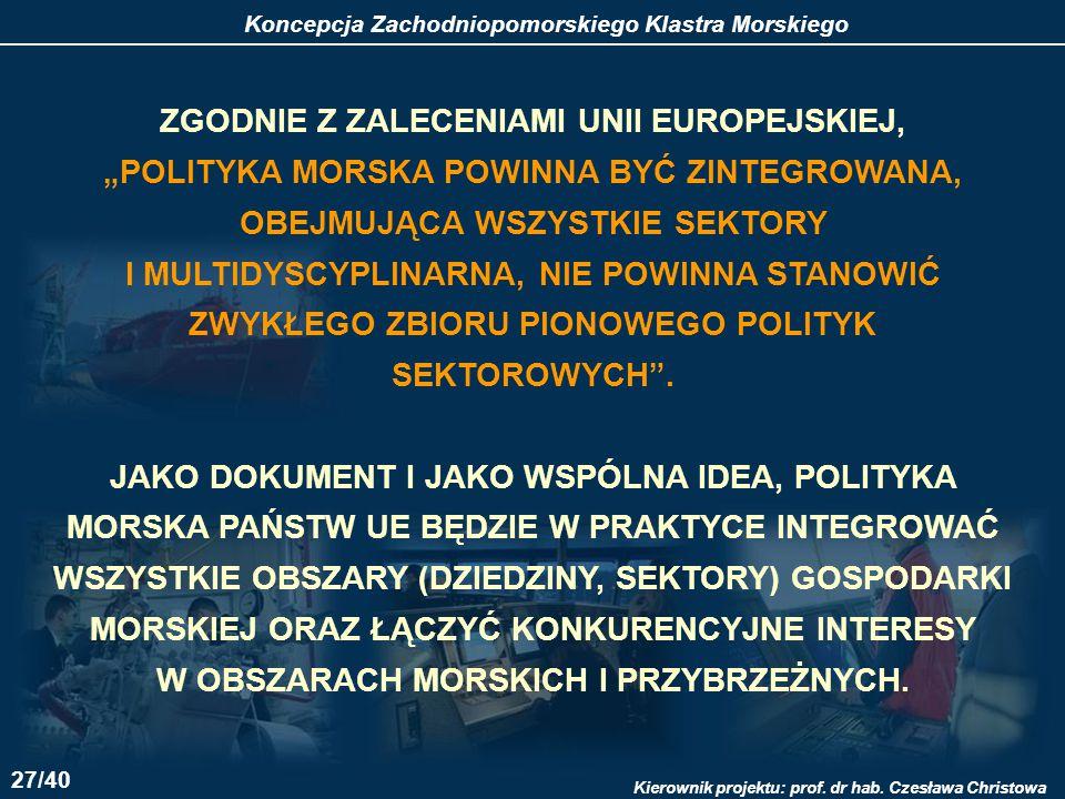 """ZGODNIE Z ZALECENIAMI UNII EUROPEJSKIEJ, """"POLITYKA MORSKA POWINNA BYĆ ZINTEGROWANA, OBEJMUJĄCA WSZYSTKIE SEKTORY I MULTIDYSCYPLINARNA, NIE POWINNA STANOWIĆ ZWYKŁEGO ZBIORU PIONOWEGO POLITYK SEKTOROWYCH ."""