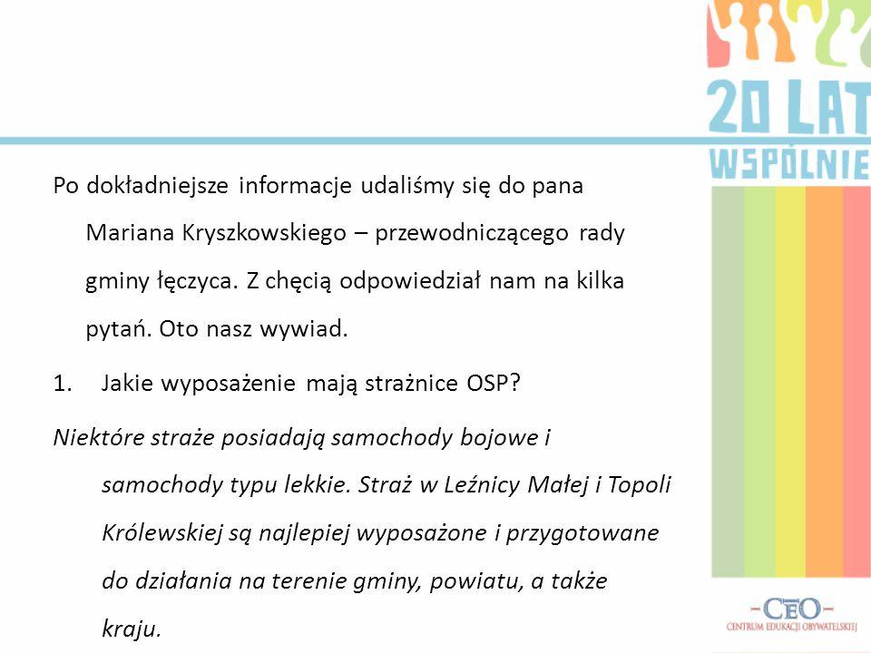 Po dokładniejsze informacje udaliśmy się do pana Mariana Kryszkowskiego – przewodniczącego rady gminy łęczyca. Z chęcią odpowiedział nam na kilka pytań. Oto nasz wywiad.
