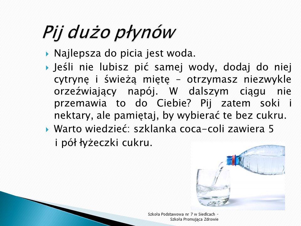 Pij dużo płynów Najlepsza do picia jest woda.