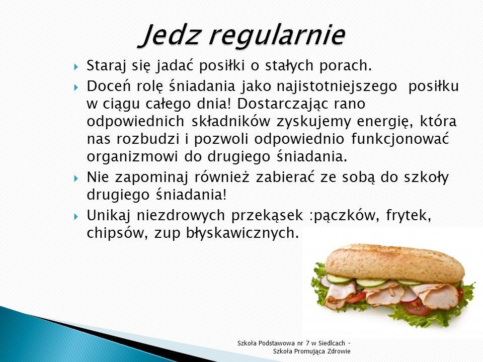 Jedz regularnie Staraj się jadać posiłki o stałych porach.