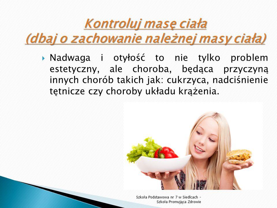 Kontroluj masę ciała (dbaj o zachowanie należnej masy ciała)