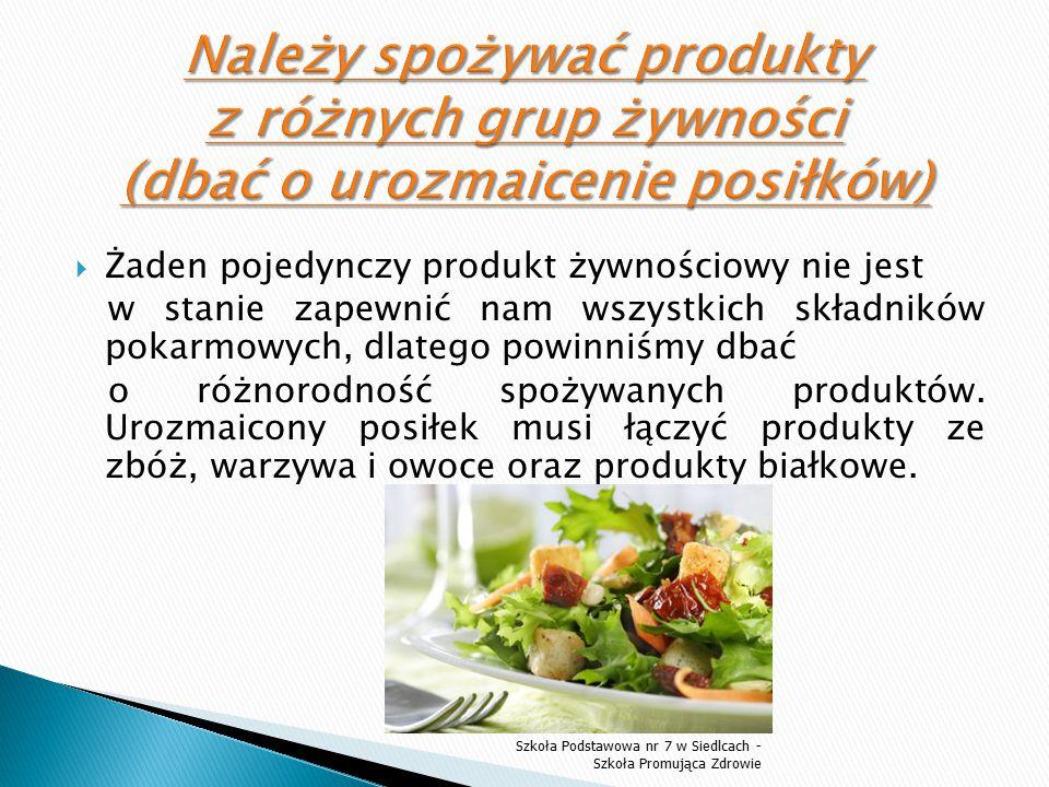 Należy spożywać produkty z różnych grup żywności (dbać o urozmaicenie posiłków)