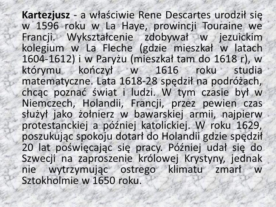 Kartezjusz - a właściwie Rene Descartes urodził się w 1596 roku w La Haye, prowincji Touraine we Francji.