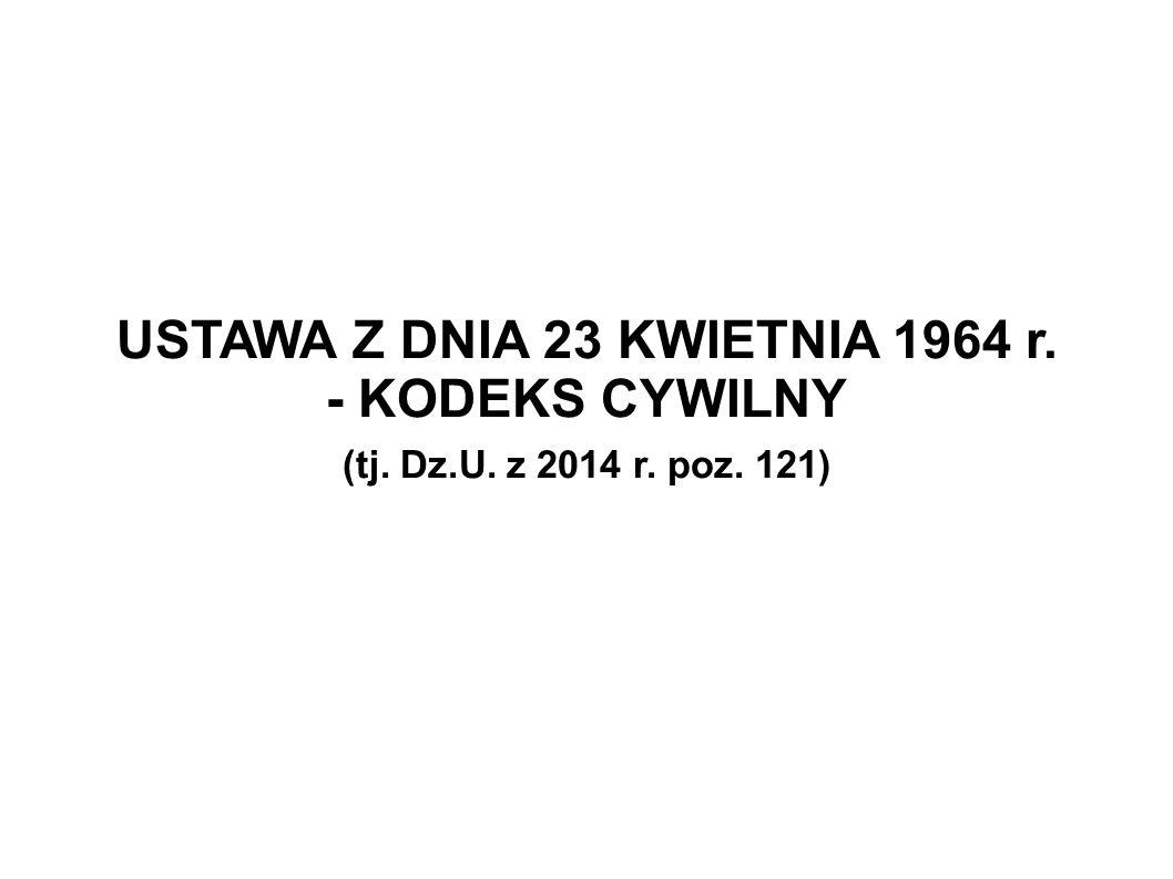USTAWA Z DNIA 23 KWIETNIA 1964 r. - KODEKS CYWILNY