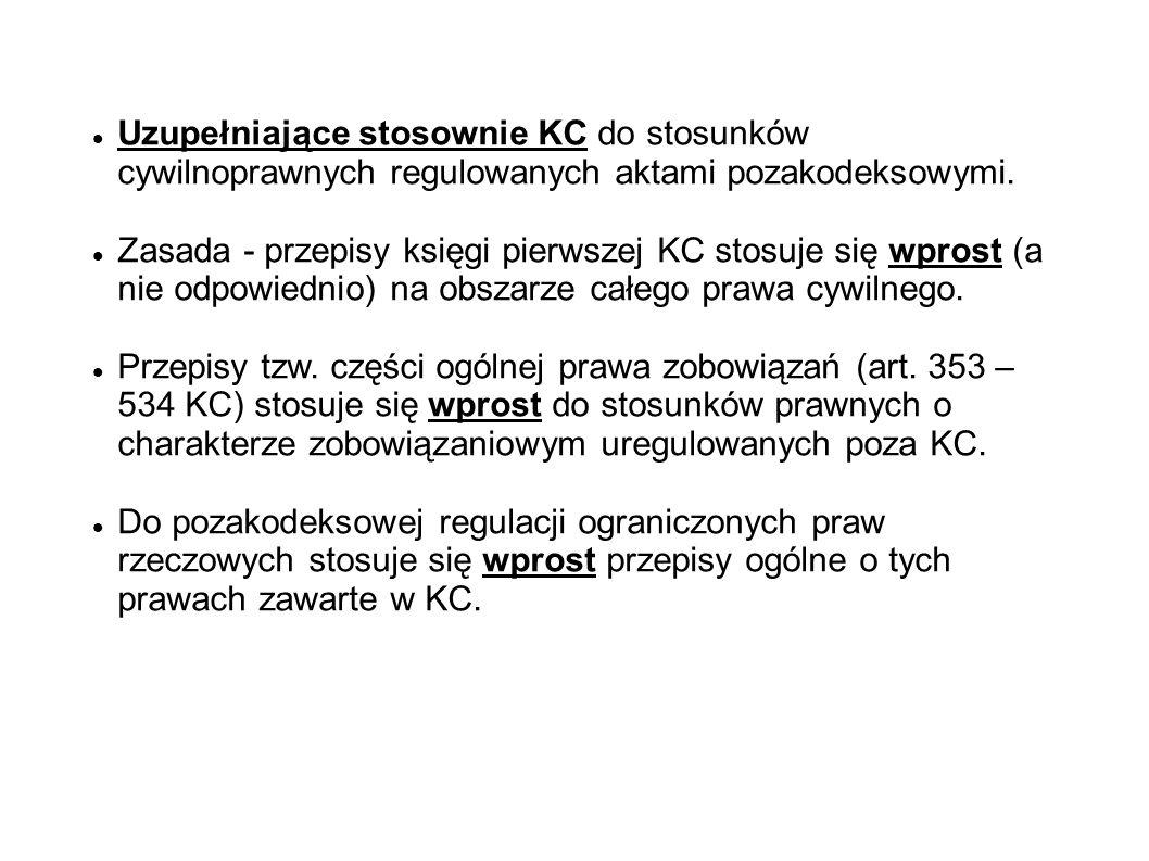 Uzupełniające stosownie KC do stosunków cywilnoprawnych regulowanych aktami pozakodeksowymi.
