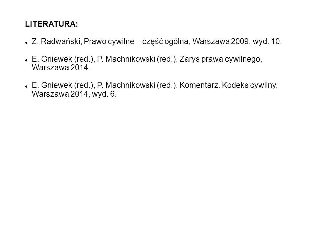 LITERATURA: Z. Radwański, Prawo cywilne – część ogólna, Warszawa 2009, wyd. 10.