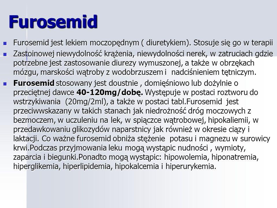 Furosemid Furosemid jest lekiem moczopędnym ( diuretykiem). Stosuje się go w terapii.
