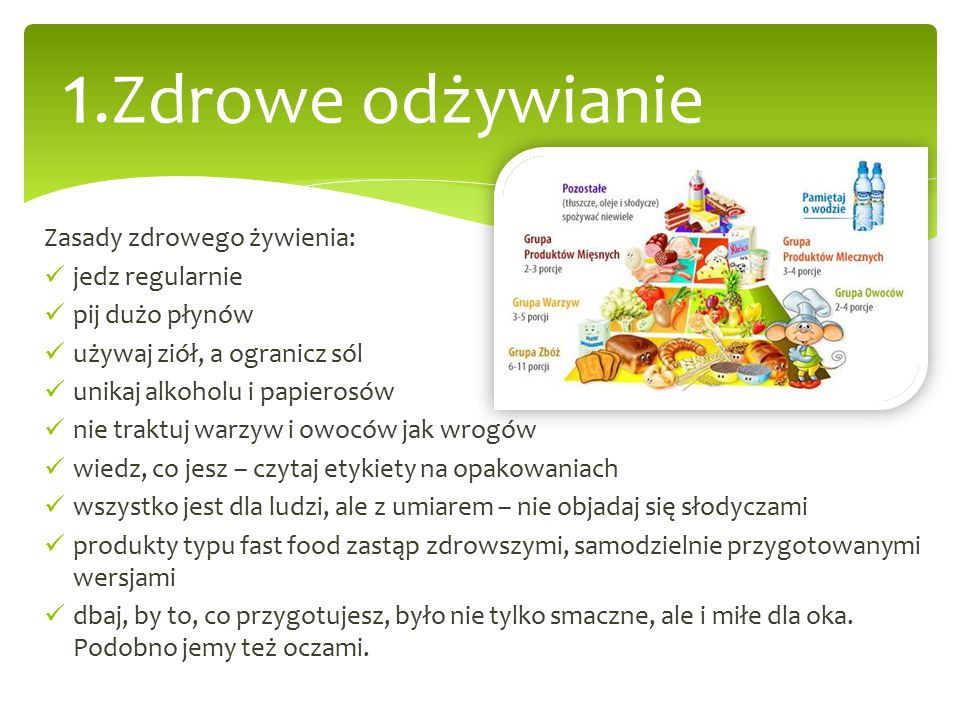 1.Zdrowe odżywianie Zasady zdrowego żywienia: jedz regularnie