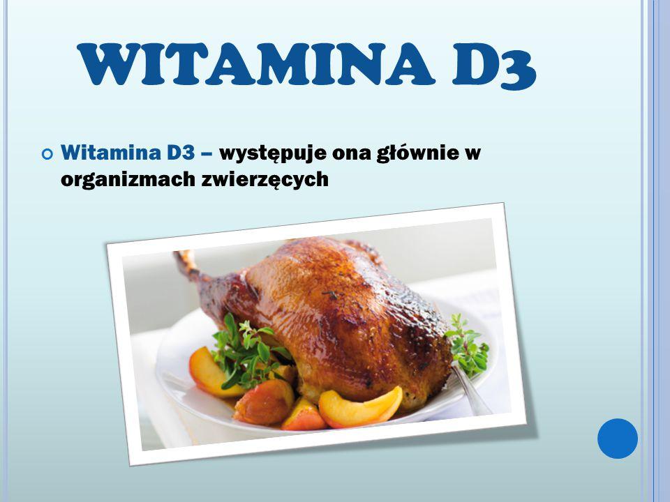 WITAMINA D3 Witamina D3 – występuje ona głównie w organizmach zwierzęcych