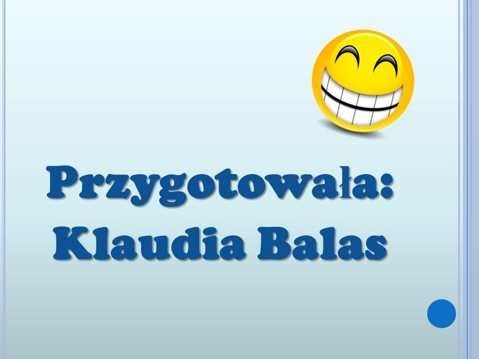Przygotowała: Klaudia Balas