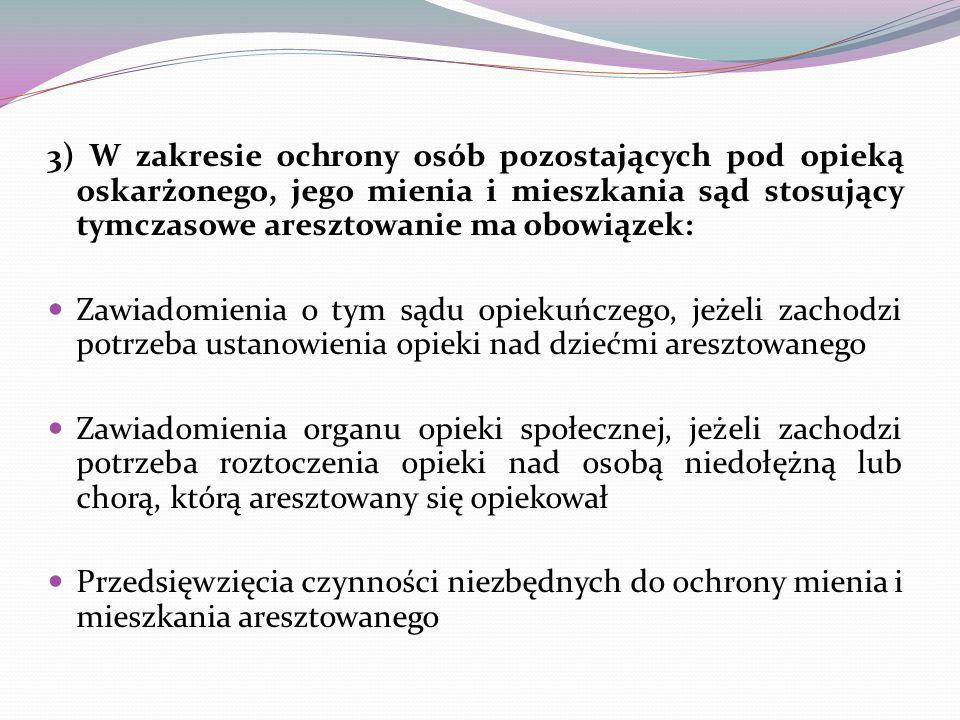 3) W zakresie ochrony osób pozostających pod opieką oskarżonego, jego mienia i mieszkania sąd stosujący tymczasowe aresztowanie ma obowiązek: