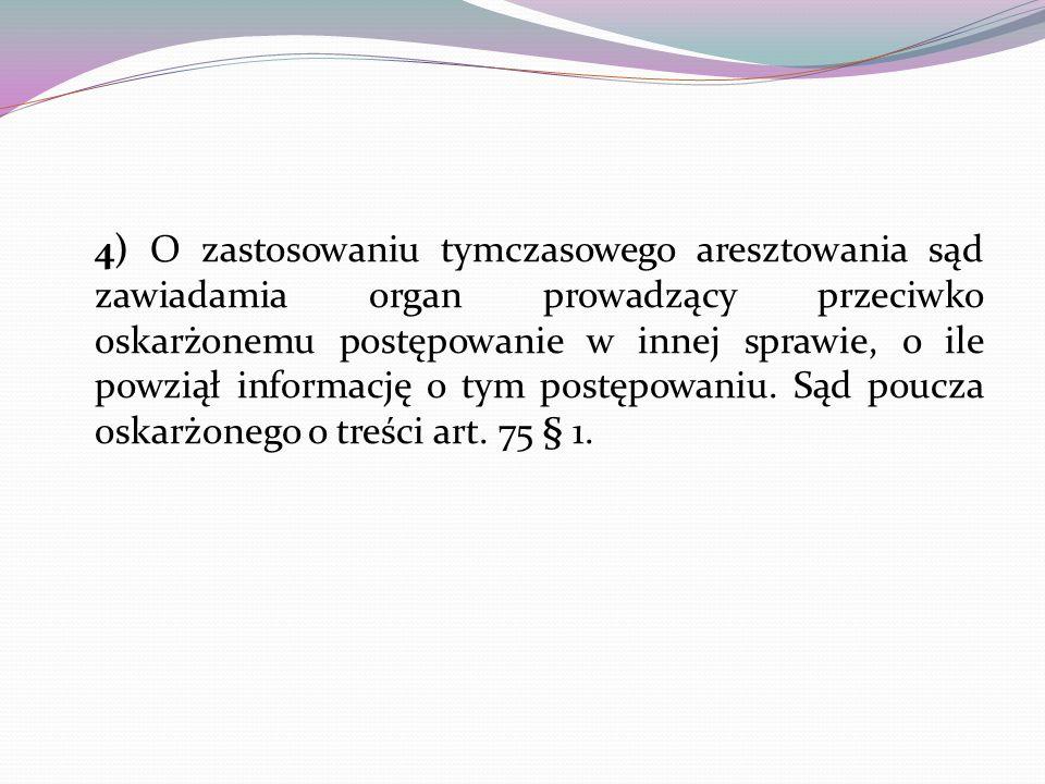 4) O zastosowaniu tymczasowego aresztowania sąd zawiadamia organ prowadzący przeciwko oskarżonemu postępowanie w innej sprawie, o ile powziął informację o tym postępowaniu.