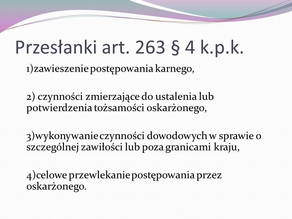 Przesłanki art. 263 § 4 k.p.k. 1)zawieszenie postępowania karnego,