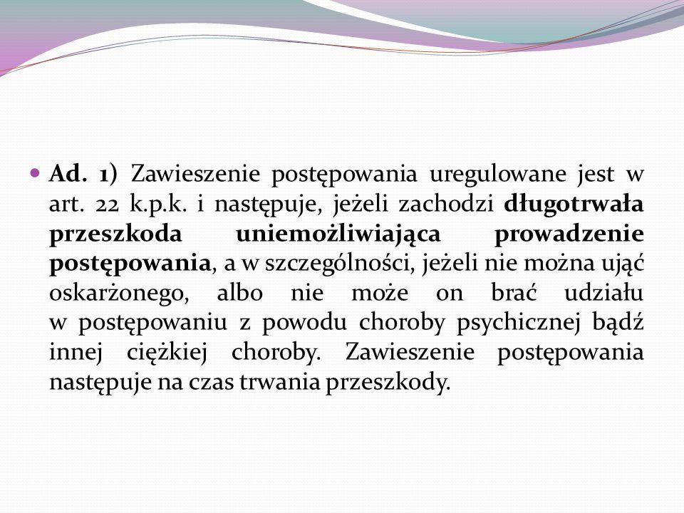 Ad. 1) Zawieszenie postępowania uregulowane jest w art. 22 k. p. k