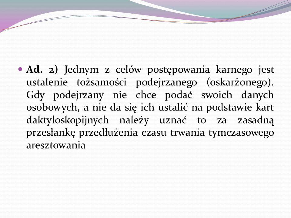 Ad. 2) Jednym z celów postępowania karnego jest ustalenie tożsamości podejrzanego (oskarżonego).
