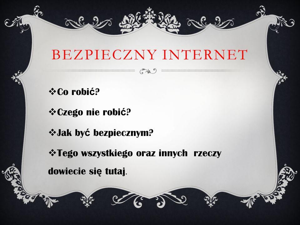 Bezpieczny Internet Co robić Czego nie robić Jak być bezpiecznym
