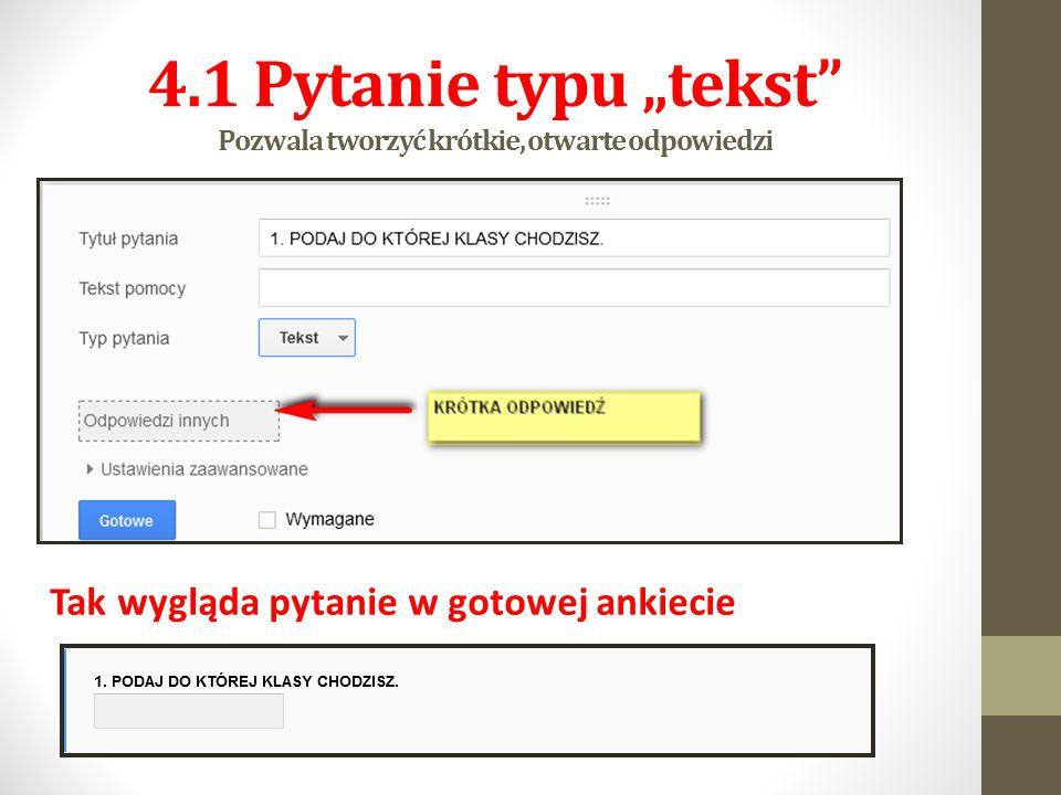 """4.1 Pytanie typu """"tekst Pozwala tworzyć krótkie, otwarte odpowiedzi"""