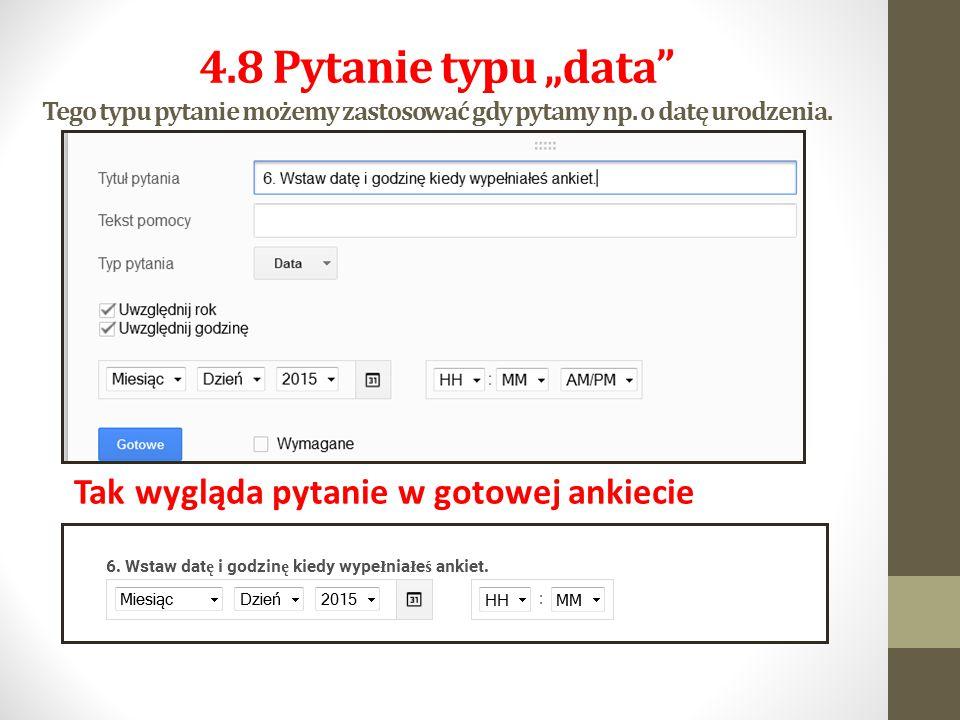 """4.8 Pytanie typu """"data Tego typu pytanie możemy zastosować gdy pytamy np. o datę urodzenia."""