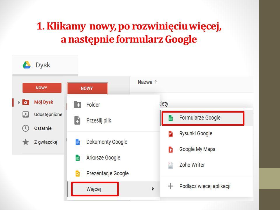 1. Klikamy nowy, po rozwinięciu więcej, a następnie formularz Google