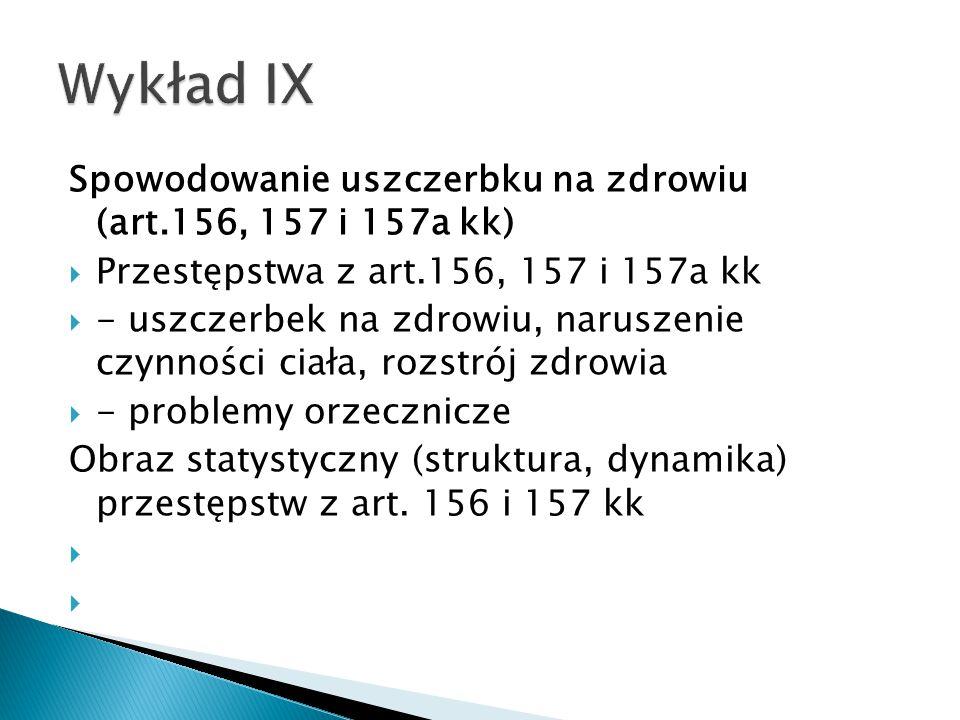 Wykład IX Spowodowanie uszczerbku na zdrowiu (art.156, 157 i 157a kk)