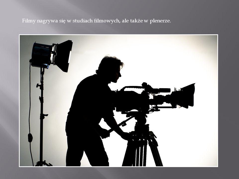 Filmy nagrywa się w studiach filmowych, ale także w plenerze.