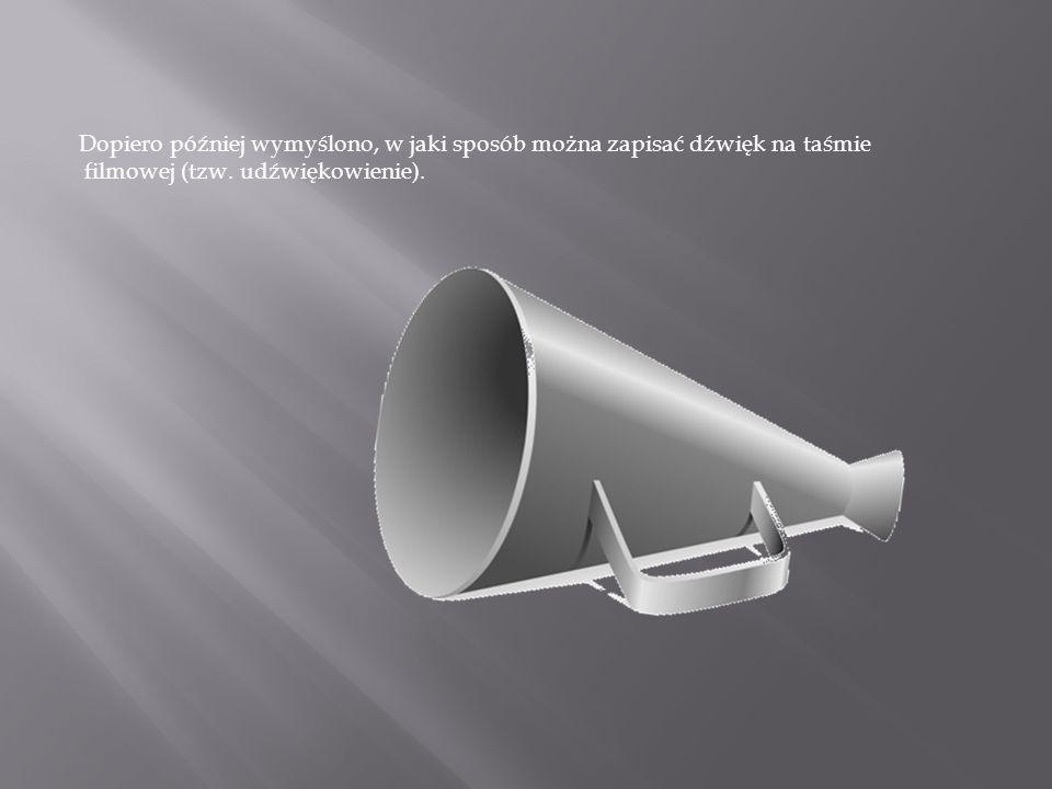 Dopiero później wymyślono, w jaki sposób można zapisać dźwięk na taśmie filmowej (tzw.